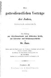 Die gottesdienstlichen Vorträge der Juden historisch entwickelt: ein Beitrag zur Alterthumskunde und biblischen Kritik, zur Literatur- und Religionsgeschichte