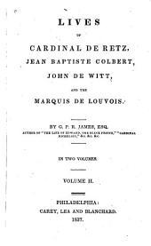 Lives of Cardinal de Retz, Jean Baptiste Colbert, John de Witt and the Marquis de Louvois: Volume 2