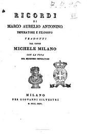 Ricordi di Marco Aurelio Antonino imperatore e filosofo tradotti dal conte Michele Milano