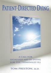 Patient-Directed Dying: A Call for Legalized Aid in Dying for the Terminally Ill