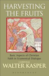 Harvesting the Fruits: Basic Aspects of Christian Faith in Ecumenical Dialogue