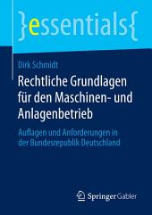 Rechtliche Grundlagen für den Maschinen- und Anlagenbetrieb: Auflagen und Anforderungen in der Bundesrepublik Deutschland