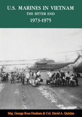 U.S. Marines In Vietnam: The Bitter End, 1973-1975