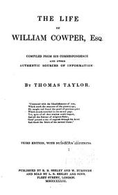 The Life of William Cowper, Esq: Compiled from His Correspondence and Other Authentic Sources of Information