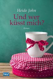 Und wer küsst mich?: Roman, Ausgabe 2
