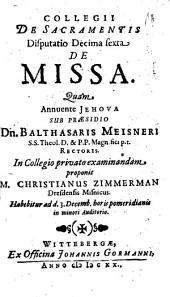 Collegii De Sacramentis Disputatio ...: De Missa. Decima sexta