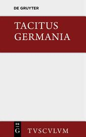 Germania und die wichtigsten antiken Stellen über Deutschland: Lateinisch und deutsch, Ausgabe 4