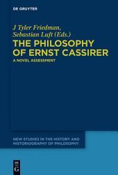 The Philosophy of Ernst Cassirer: A Novel Assessment