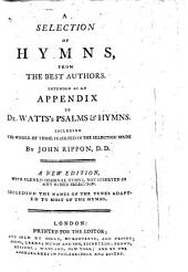 A selection of hymns, from the best authors. Intended as an appendix to Dr. Watt's Psalms and hymns ... A new edition, with eleven original hymns, etc