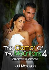 The Clamor Of The Mountains 4: Tomorrow's Rainbow : Erotic Sex Story: (Adults Only Erotica)
