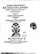 Cyriaci Thrasymachi De justitia armorum Svecicorum in Polonos perque ea liberata à magno periculo Germania ad Andream Nicanorem epistola