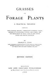Grasses and Forage Plants: A Practical Treatise Comprising Their Natural History; Comparative Nutritive Value; Methods of Cultivating, Cutting, and Curing