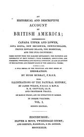 An Historical and Descriptive Account of British America: Comprehending Canada, Upper and Lower, Nova Scotia, New Brunswick, Newfoundland, Prince Edward Island, the Bermudas, and the Fur Countries ... as Also an Account of the Manners and Present State of the Aboriginal Tribes ...