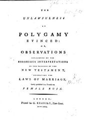 The Unlawfulness of Polygamy Evinced; Or Observations Occasioned by ... a Treatise [by M. Madan] on Female Ruin. [With an Address to the Reader Signed H. W.]
