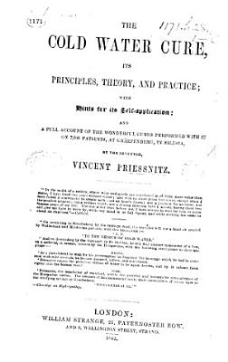 The Cold Water Cure  Its Principles  Theory  and Practice  with Hints for Its Self application  and a Full Account of the Wonderful Cures Performed with it     at Graefenberg     by the Inventor  V  Priessnitz PDF