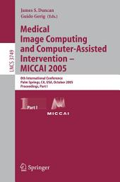 Medical Image Computing and Computer-Assisted Intervention – MICCAI 2005: 8th International Conference, Palm Springs, CA, USA, October 26-29, 2005, Proceedings, Part 1