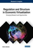 Regulation and Structure in Economic Virtualization  Emerging Research and Opportunities PDF