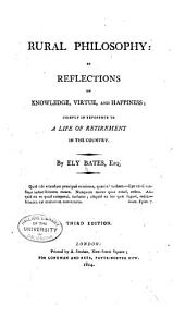 Rural Philosophy: Or, Reflections on Knowledge, Virtue, and Happiness: Chiefly in Reference to a Life of Retirement in the Country