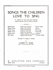 Songs the Children Love to Sing: A Collection of More Than Three Hundred Songs for Mothers and for Children of All Ages ...