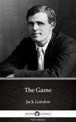 The Game by Jack London - Delphi Classics (Illustrated)
