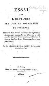 Essai sur l'histoire des comtes souverains de Provence. Précédé d'un précis historique des différentes dominations auxquelles la Provence a été soumise dans les temps anciens, etc