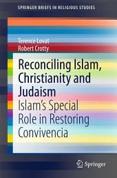 Reconciling Islam, Christianity and Judaism: Islam's Special Role in Restoring Convivencia