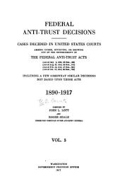 Federal Antitrust Decisions: Adjudicated Cases and Opinions of Attorneys General Arising Under, Or Involving, the Federal Antitrust Laws and Related Acts ... 1890-1912 [i. E. 1911]--, Volume 5