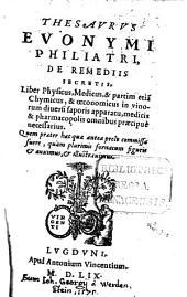 Thesaurus Evonymi Philiatri de remediis secretis: Liber Physicus, Medicus, & partim etia[m] Chymicus, & oeconomicus ...