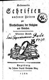 Gesammelte Schriften unserer Zeiten zur Vertheidigung der Religion und Wahrheit: Band 4