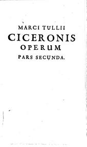 Opera Quae Extant Omnia: ex Mss. codicibus emendata. in qua De Oratore, Claris Oratoribus &c. Pars Secunda
