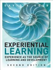 Experiential Learning: Experience as the Source of Learning and Development, Edition 2