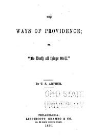 "The Ways of Providence, Or, ""He Doeth All Things Well"""