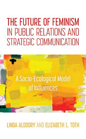 The Future of Feminism in Public Relations and Strategic Communication PDF