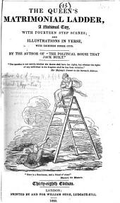 "The Queen's Matrimonial Ladder ... By the Author of ""The Political House that Jack Built"" [i.e. William Hone] ... Forty-second Edition"