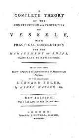 A Complete Theory of the Construction and Properties of Vessels: With Practical Conclusions for the Management of Ships, Made Easy to Navigators