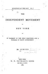 The Independent Movement in New York as an Element in the Next Elections and a Problem in Party Government