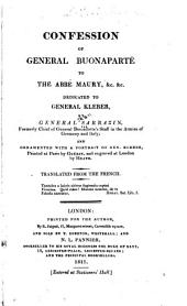 Confession of General Buonaparte to the Abbé Maury,: &c. &c. Dedicated to General Kleber