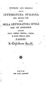Intorno all'Indole della Letteratura Italiana nel secolo XIX. ossia della letteratura civile, con un'appendice intorno alla poesia eroica, sacra e alle belle arti, etc