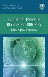 Industrial Policy in Developing Countries: Failing Markets, Weak States