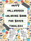 Happy Halloween Coloring Book For Brave Toddlers Book PDF