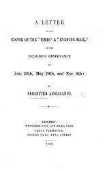 A Letter To The Editor Of The Times And Evening Mail On The Religious Observance Of Jan 30th May 29th And Nov 5th By Presbyter Anglicanus Book PDF
