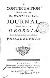 A Continuation of the Reverend Mr. Whitefield's Journal, After His Arrival at Georgia, to a Few Days After His Second Return Thither from Philadelphia: Volume 1