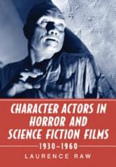 Character Actors in Horror and Science Fiction Films, 1930–1960