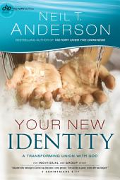 Your New Identity (Victory Series Book #2): A Transforming Union with God