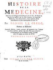 Histoire de la médecine,: où l'on voit l'origine & les progrès de cet art, de siècle en siècle; les sectes, qui s'y sont formées, les noms des médecins, leurs découvertes, leurs opinions, & les circonstances les plus remarquables de leur vie