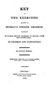 Key to the Exercises Adapted to Murray's English Grammar: Calculated to Enable Private Learners to Become Their Own Instructers [sic], in Grammar and Composition, Issue 48814