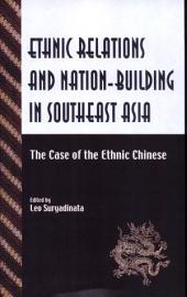 Ethnic Relations and Nation-Building in Southeast Asia: The Case of the Ethnic Chinese