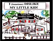 Steadfast Mother Attitude: I Sometimes Dislike My Little Child