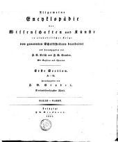Allgemeine Enzyklopaedie der Wissenschaften und Kuenste in alphabetischer Folge von genannten Schriftstellern