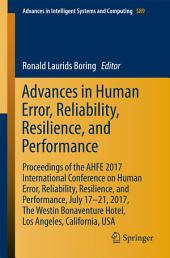 Advances in Human Error, Reliability, Resilience, and Performance: Proceedings of the AHFE 2017 International Conference on Human Error, Reliability, Resilience, and Performance, July 17–21,2017, The Westin Bonaventure Hotel,Los Angeles, California, USA